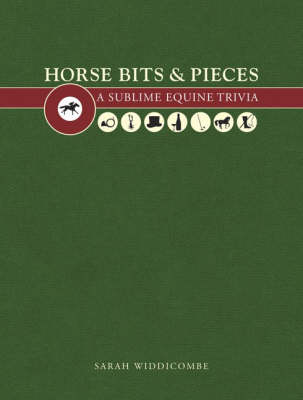 Horse Bits and Pieces A Sublime Equine Trivia by Sarah Widdicombe