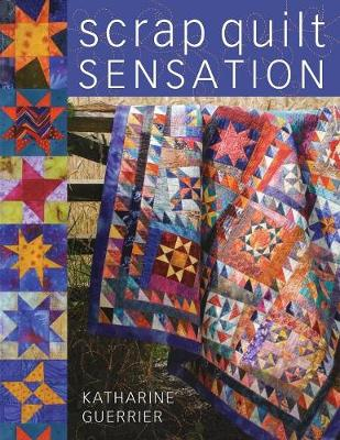 Scrap Quilt Sensation by Katharine Guerrier