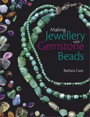 Making Jewellery with Gemstone Beads by Barbara Case
