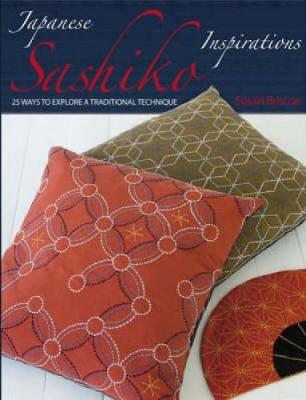 Japanese Sashiko Inspirations 25 Ways to Explore a Traditional Technique by Susan Briscoe