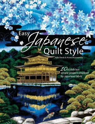 Easy Japanese Quilt Style 10 Stylish but Simple Projects Inspired by Japanese Fabric by Julia Davis, Anne Muxworthy