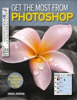 Get the Most from Photoshop Improve Your Photos and Produce Amazing Effects in Easy Steps by Simon Joinson
