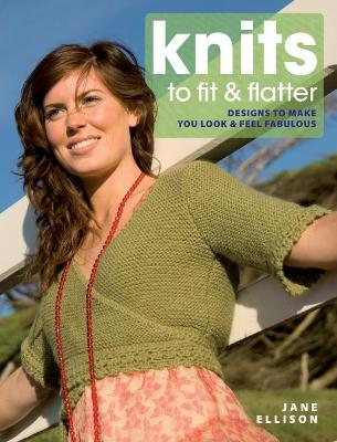 Knits to Fit and Flatter Designs to Make You Look and Feel Fabulous by Jane Ellison