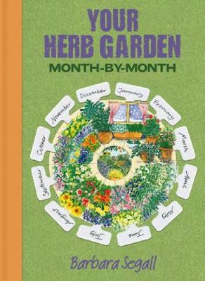 Your Herb Garden Month-by-Month by Barbara Segall