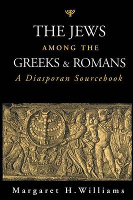 The Jews Among the Greeks and Romans A Diasporan Sourcebook by Margaret H. Williams