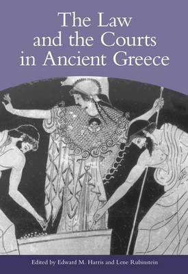 The Law and the Courts in Ancient Greece by Christopher Carey, Angelos Chaniotis