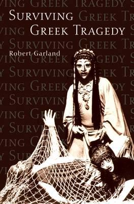 Surviving Greek Tragedy by Robert Garland