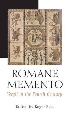 Romane Memento Vergil in the Fourth Century by Roger Rees