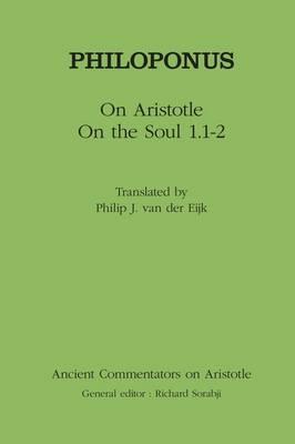 Philoponus On Aristotle on the Soul 1.1-2 by John Philoponus