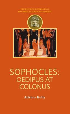 Sophocles: Oedipus at Colonus by Adrian Kelly