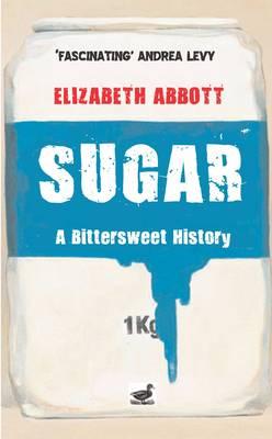 Sugar A Bittersweet History by Elizabeth Abbott