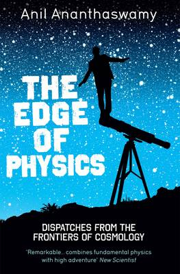 The Edge of Physics Dispatches from the Frontiers of Cosmology by Anil Ananthaswamy