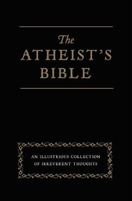 Atheist's Bible An Illustrious Collection of Irreverent Thoughts by Joan Konner