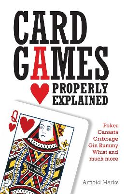 Card Games Properly Explained by Arnold Marks