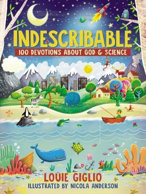 Indescribable 100 Devotions for Kids About God and Science by Louie Giglio