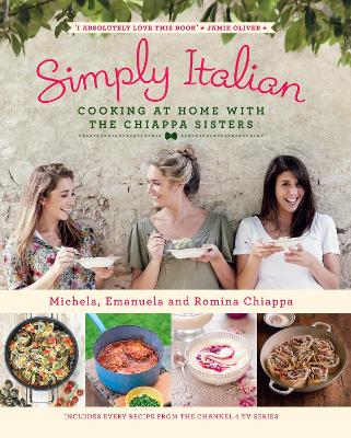 Simply Italian Cooking at Home with the Chiappa Sisters by Michela Chiappa