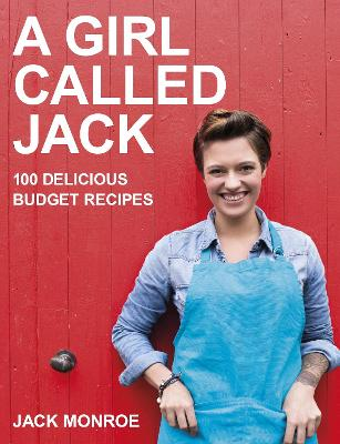 A Girl Called Jack 100 Delicious Budget Recipes by Jack Monroe