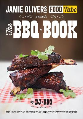 Jamie's Food Tube: The BBQ Book by DJ BBQ