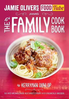 Jamie's Food Tube: The Family Cookbook by Kerryann Dunlop