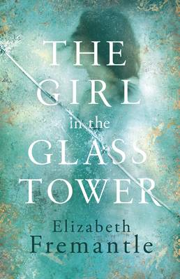Cover for The Girl in the Glass Tower by Elizabeth Fremantle