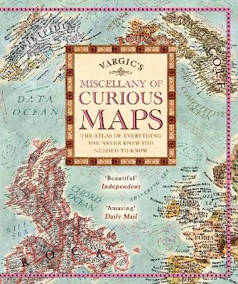Vargic's Miscellany of Curious Maps Mapping Out the Modern World by Martin Vargic
