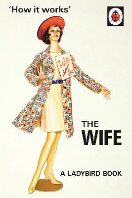 How it Works: The Wife by Jason Hazeley, Joel Morris