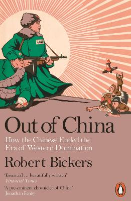 Out of China How the Chinese Ended the Era of Western Domination by Robert Bickers