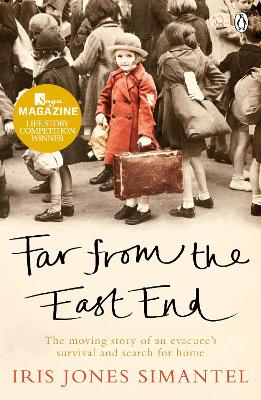 Far from the East End The moving story of an evacuee's survival and search for home by Iris Jones Simantel