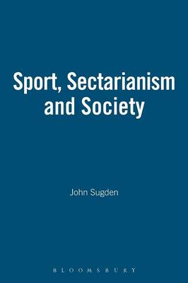 Sport, Sectarianism and Society in a Divided Ireland by John Sugden, Alan Bairner