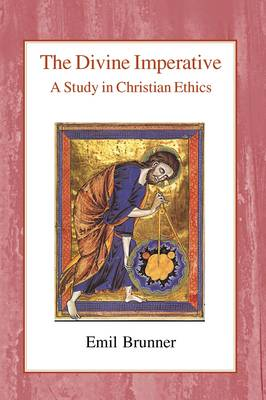 The Divine Imperative A Study in Christian Ethics by Emil Brunner