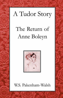 A Tudor Story The Return of Anne Boleyn by W. S. Pakenham Walsh