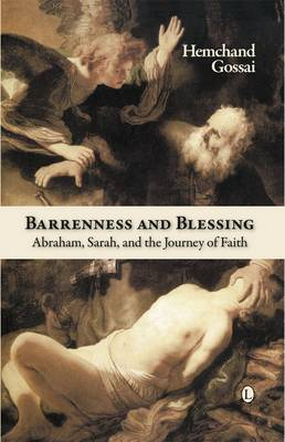 Barrenness and Blessing Abraham, Sarah, and the Journey of Faith by Hemchand Gossai