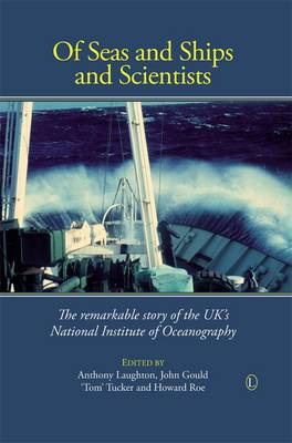 Of Seas and Ships and Scientists The Remarkable History of the UK's National Institute of Oceanography, 1949-1973 by Anthony Laughton