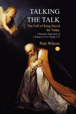 Talking the Talk A dramatic exposition of 2 Samuel 5.11 to 1 Kings 2.11 by Pete Wilcox
