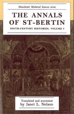 The Annals of St-Bertin Ninth-Century Histories, Volume I by Janet L. Nelson