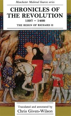 Chronicles of the Revolution, 1397-1400 The Reign of Richard II by Chris Given-Wilson