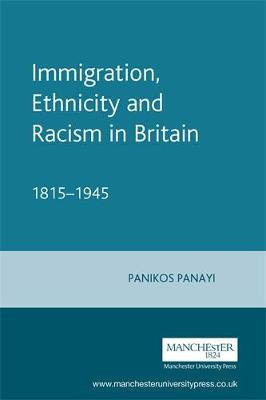 Immigration, Ethnicity and Racism in Britain 1815-1945 1815-1945 by Panikos Panayi