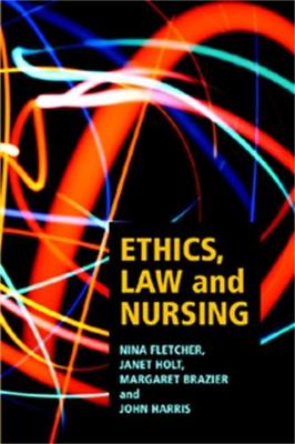 Ethics, Law and Nursing by Nina Fletcher