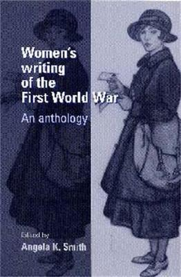Women'S Writing of the First World War An Anthology by Angela Smith