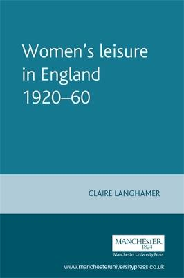 Women'S Leisure in England 1920-60 by Claire Langhamer, Susan Williams