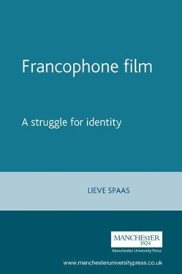 Francophone Film A Struggle for Identity by Lieve Spaas, Sue Lightfoot