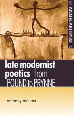 Late Modernist Poetics From Pound to Prynne by Anthony Mellors