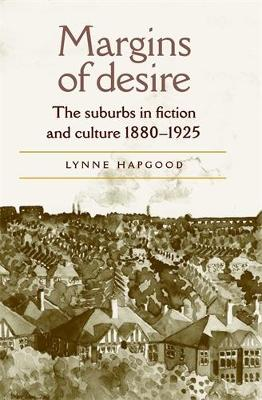 Margins of Desire The Suburbs in Fiction and Culture 1880-1925 by Lynne Hapgood, Kim Latham