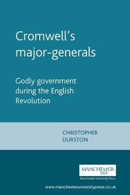Cromwell'S Major-Generals Godly Government During the English Revolution by Christopher Durston