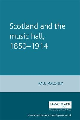 Scotland and the Music Hall, 1850-1914 by Paul Maloney
