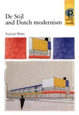 De Stijl and Dutch Modernism by Michael White