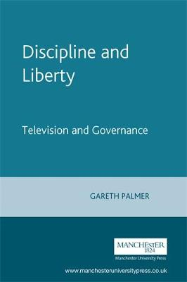Discipline and Liberty Television and Governance by Gareth Palmer, Martin Hargreaves
