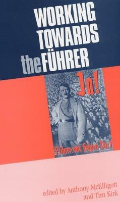 Working Towards the FuHrer Essays in Honour of Sir Ian Kershaw by Anthony McElligott