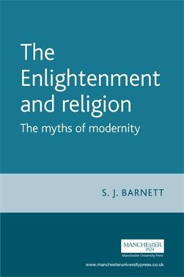The Enlightenment and Religion The Myths of Modernity by S. Barnett