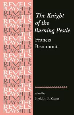 The Knight of the Burning Pestle Francis Beaumont by Sheldon Zitner
